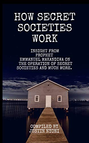 How secret Societies work: Prophet Emmanuel Makandiwa's insight into the operation of secret societies and much more (The Wit and Wisdom of Emmanuel Makandiwa Book 3) (English Edition)