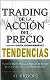Trading de la Acción del Precio TENDENCIAS: Análisis Técnico de las Gráficas de Precio Vela por Vela para los Traders Serios
