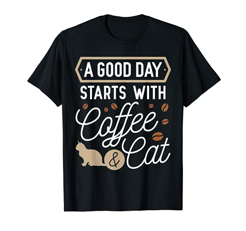 A Good Day Starts With Coffee & Cat - Regalo divertido para amantes de los gatos Camiseta
