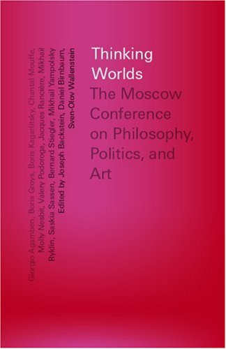 Thinking Worlds: The Moscow Conference on Philosophy, Politics, and Art