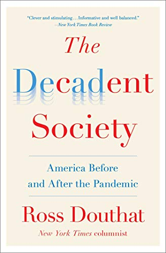 The Decadent Society: How We Became the Victims of Our Own Success (English Edition)