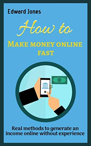How To Make Money Online Fast: Real methods to generate an income online without experience (English Edition)