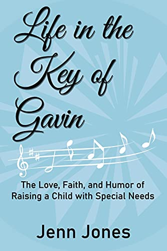 Compare Textbook Prices for Life in the Key of Gavin: The Love, Faith, and Humor of Raising a Child with Special Needs  ISBN 9798738842832 by Jones, Jenn