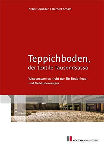 Teppichboden - der textile Tausendsassa: Wissenswertes nicht nur für Bodenleger und Gebäudereiniger