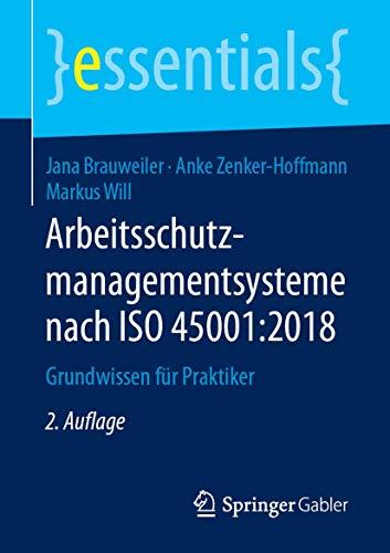 Arbeitsschutzmanagementsysteme nach ISO 45001:2018: Grundwissen für Praktiker (essentials)