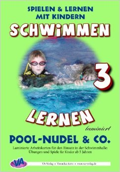 Schwimmen lernen 3: Pool-Nudel & Co. (laminiert) (Schwimmen lernen - laminiert) ( Illustriert, 30. September 2013 )