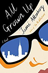 Book cover of All Grown Up by Jami Attenberg.