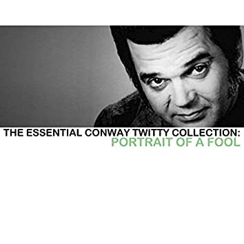 The Essential Conway Twitty Collection: Portrait of a Fool