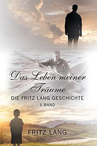 Das Leben meiner Träume: Die Fritz Lang Geschichte