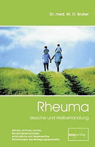Rheuma - Ursache und Heilbehandlung: Arthritis, Arthrose, Ischias, Bandscheibe, Rheuma, Bewegungsapparat: Arthritis, Arthrose, Ischias, ... des Bewegungsapparates (Aus der Sprechstunde)