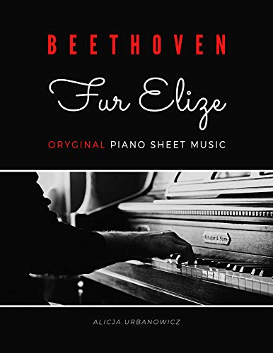 Fur Elise - Ludwig van Beethoven – Oryginal Piano Sheet Music for Intermediate Level Pianists: Teach Yourself How to Play. Popular Classical Song Good ... Musicians. Video Tutorial (English Edition)