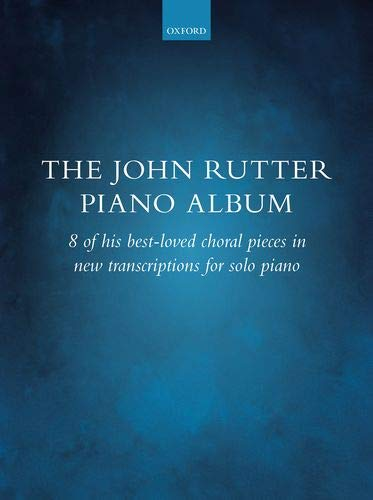 The John Rutter Piano Album: 8 of his best-loved choral pieces in new transcriptions for solo piano