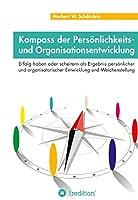 Kompass der Persoenlichkeits- und Organisationsentwicklung: Erfolg haben oder scheitern als Ergebnis persoenlicher und organisatorischer Entwicklung und Weichenstellung