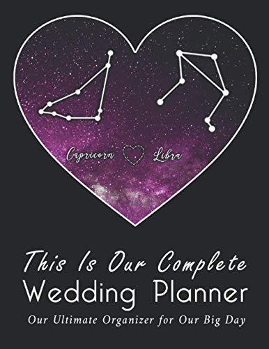 This Is Our Complete Wedding Planner: A True Love Between Capricorn And Libra, The Ultimate Organizer For the Big Day: Organizer, Checklists, ... Tools to Plan the Perfect Dream Wedding