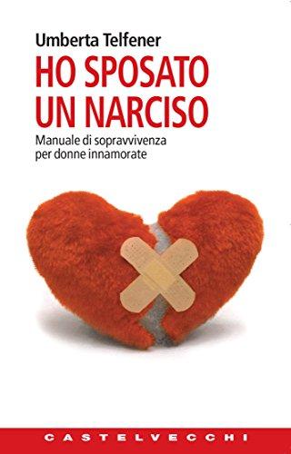 Ho sposato un narciso: Manuale di sopravvivenza per donne innamorate di [Umberta Telfener]