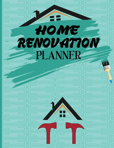 HOME RENOVATION PLANNER: Home Renovation Workbook and Planner Collection