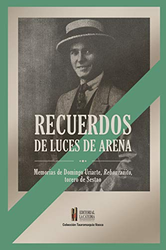 Recuerdos de luces de arena: Memorias de Domingo Uriarte, Rebonzanito, torero de Sestao (Tauromaquia Vasca (Euskal Tauromaquia) nº 12)
