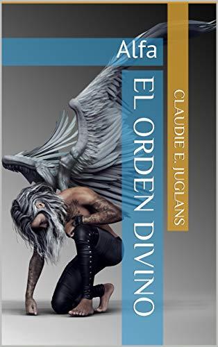 El Orden Divino: Alfa de Claudie E. Juglans