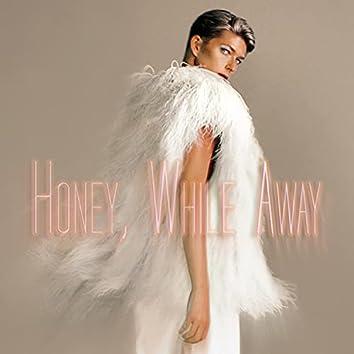 Honey, While Away