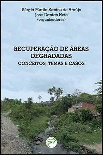 Recuperação de áreas degradadas: conceitos, temas e casos