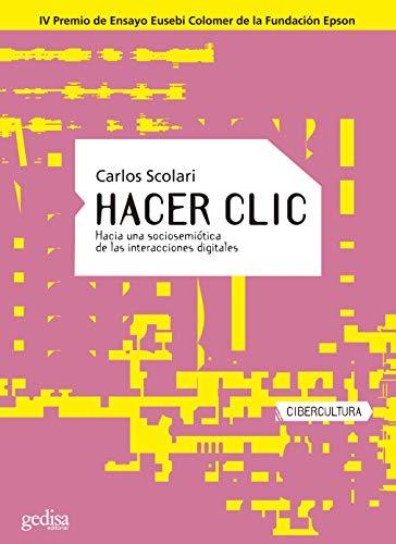 Hacer clic: Hacia una sociosemiótica de las integraciones digitales (Cibercultura)