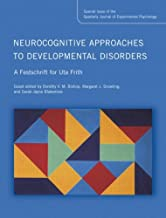 Neurocognitive Approaches to Developmental Disorders: A Festschrift for Uta Frith: A Special Issue of the Quarterly Journal of Experimental Psychology ... Quarterly Journal of Experimental Psychology)