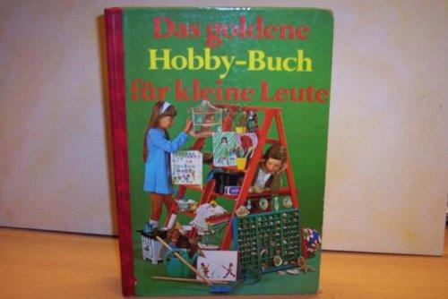 Das goldene Hobby-Buch für kleine Leute. [Red.: Roger Seitz. Mit Beitr. von Fridel Busse u. a. Mit Zeichn. von Gerlind Bruhn u. a.]