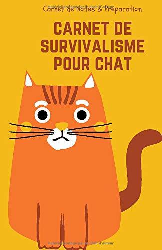 Carnet de Survivalisme pour Chat - Carnet de Notes & Préparation: Se...