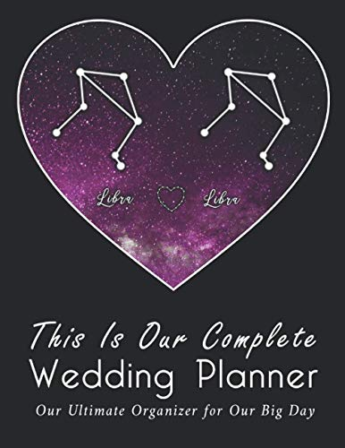 This Is Our Complete Wedding Planner: A True Love Between Libra And Libra, The Ultimate Organizer For the Big Day: Organizer, Checklists, Budgeting, ... Tools to Plan the Perfect Dream Wedding
