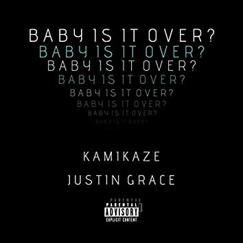 Baby Is It Over ? (feat. Justin Grace)
