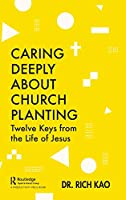 Caring Deeply About Church Planting: Twelve Keys from the Life of Jesus