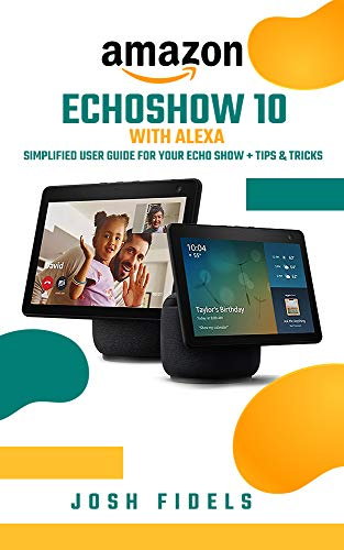 AMAZON ECHO SHOW 10 With ALEXA: Simplified user guide for your Echo Show + tips & Tricks (English Edition)