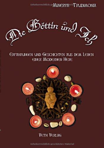 Die Göttin und Ich: Erzählungen einer modernen Hexe: Erzählungen einer moderen Hexe