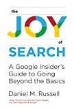 The Joy of Search: A Google Insider s Guide to Going Beyond the Basics (The MIT Press)