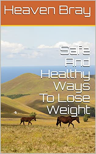 Safe And Healthy Ways To Lose Weigh