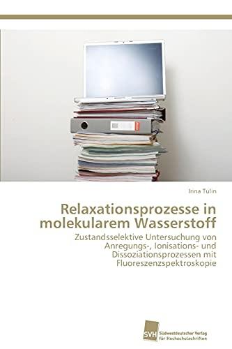 Relaxationsprozesse in molekularem Wasserstoff: Zustandsselektive Untersuchung von Anregungs-, Ionisations- und Dissoziationsprozessen mit Fluoreszenzspektroskopie