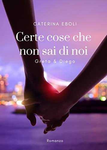Certe cose che non sai di noi (Serie Certe cose Vol. 2) di Caterina Eboli