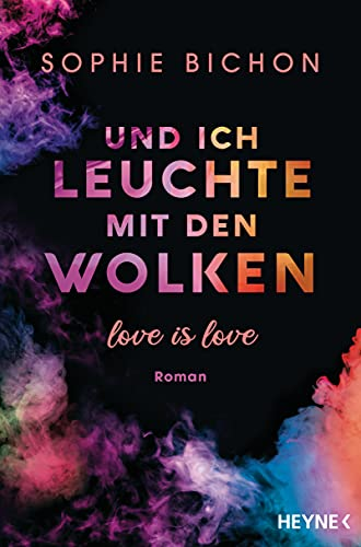 Und ich leuchte mit den Wolken: Love is Love - Roman (Love is Love-Reihe, Band 1)
