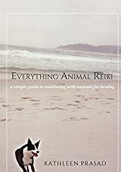Everything Animal Reiki: A Simple Guide to Meditating with Animals for Healing by Kathleen Prasad
