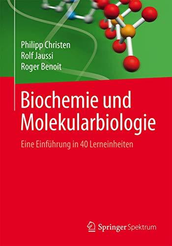 Biochemie und Molekularbiologie: Eine Einführung in 40 Lerneinheiten
