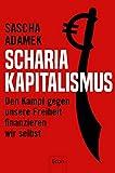 Scharia-Kapitalismus: Den Kampf gegen unsere Freiheit finanzieren wir selbst (German Edition)