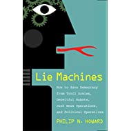 Lie Machines: How to Save Democracy from Troll Armies, Deceitful Robots, Junk News Operations, and Political Operatives