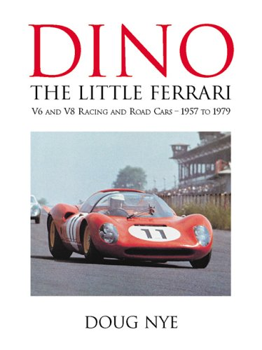 Dino: The Little Ferrari V6 & V8 Racing and Road Cars 1957- 1979
