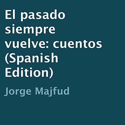 El pasado siempre vuelve: cuentos [The past always turns: tales] audiobook cover art