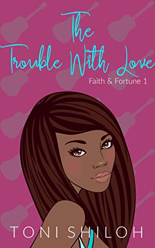 The Trouble With Love: Faith & Fortune 1 by [Toni Shiloh]