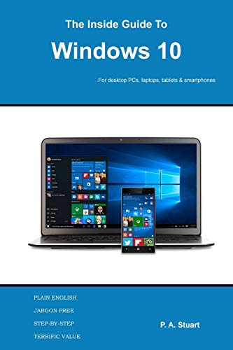 The Inside Guide to Windows 10: For desktop computers, laptops, tablets and smartphones