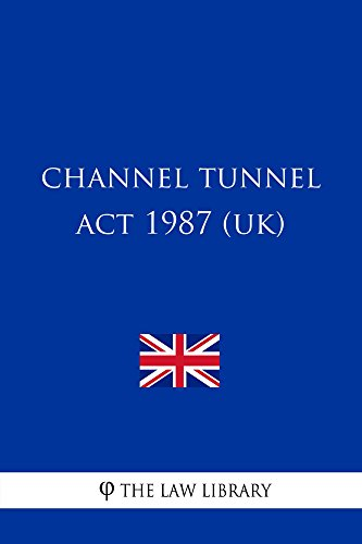 Channel Tunnel Act 1987 (English Edition)