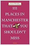111 Places in Manchester That You Shouldn't Miss: Travel Guide (111 Places in .... That You Must Not Miss)