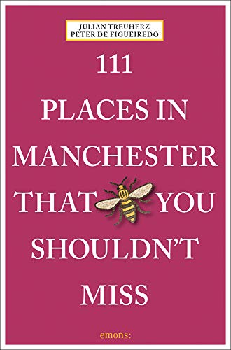 111 Places in Manchester That You Shouldn't Miss: Travel Guide