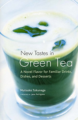 New Tastes in Green Tea: A Novel Flavor for Familiar Drinks, Dishes, and Desserts